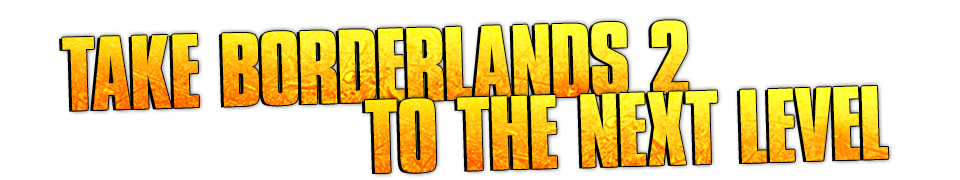 Take Borderlands 2 to the Next Level