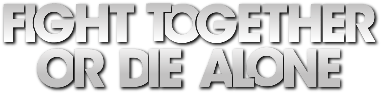 Fight Together Or Die Alone